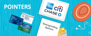 How and When to Downgrade Your Amex, Chase or Citi Credit Card