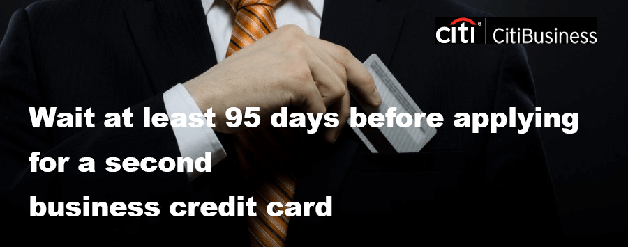 Wait 95 days before applying for a second business credit card