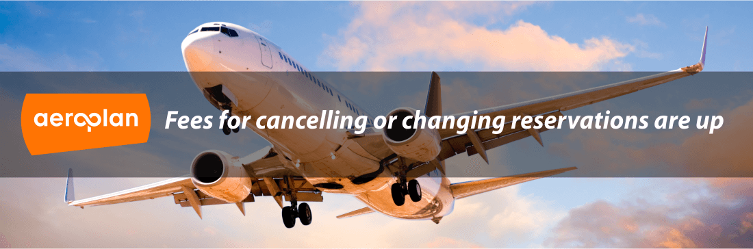 fees-are-getting-bigger-for-changing-aeroplan-flights-reservation
