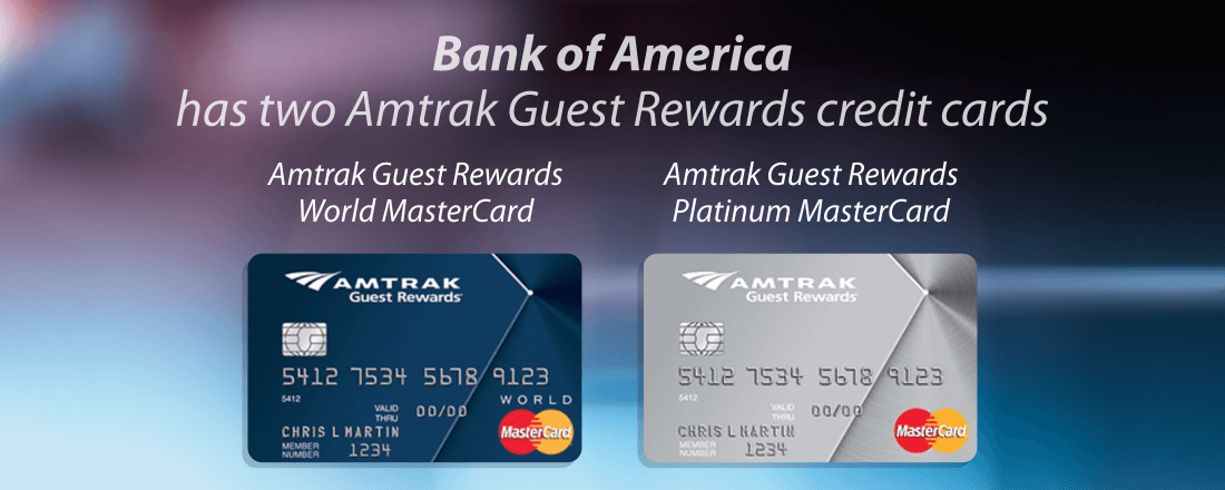Bank of America has two Amtrak Guest Rewards credit cards: The Amtrak Guest Rewards World MasterCard and the Amtrak Guest Rewards Platinum MasterCard.