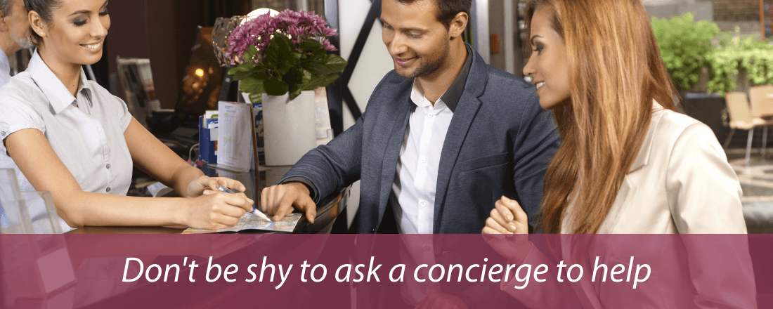 Don't be shy to ask concierge to help.