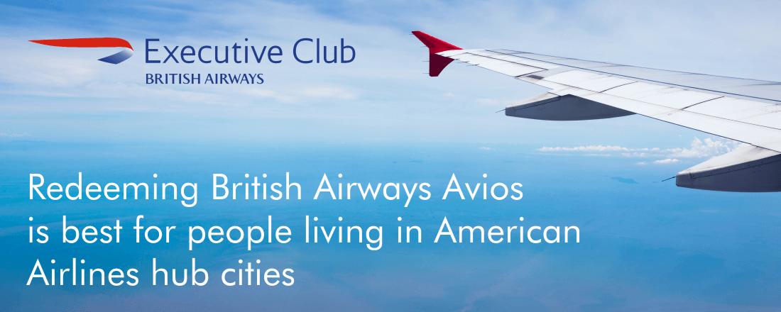 Redeeming British Airways Avios is best for people who live in American Airlines hub cities