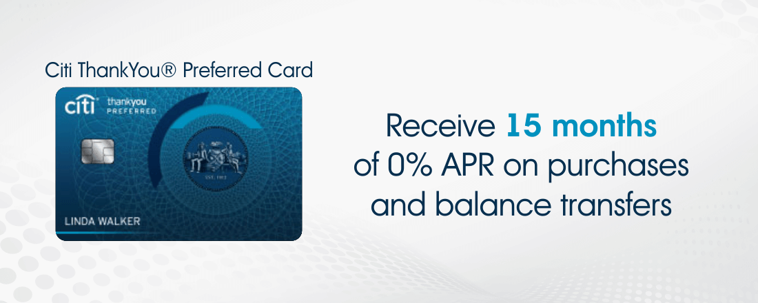 Citi ThankYou Preferred comes with15 months of 0% APR on purchases and balance transfers