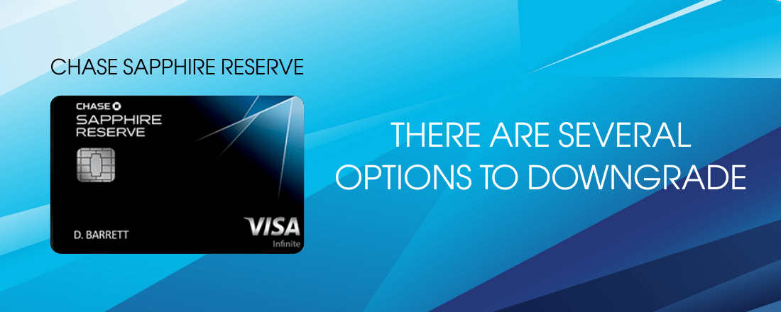 There are several options to downgrade Chase Sapphire Reserve card to cheaper cards