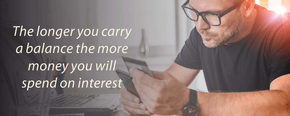 The longer you carry a balance the more money you will spend on interest