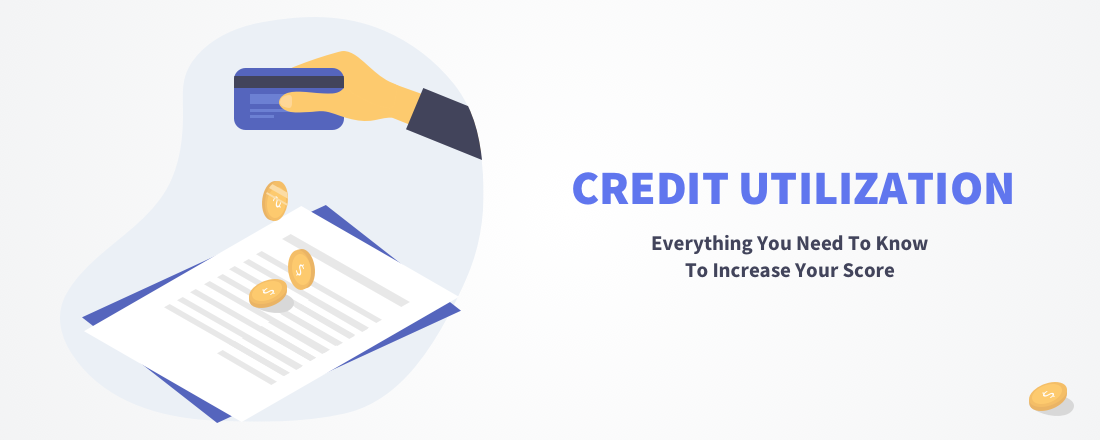 Credit Utilization: Everything You Need to Know to Increase Your Score