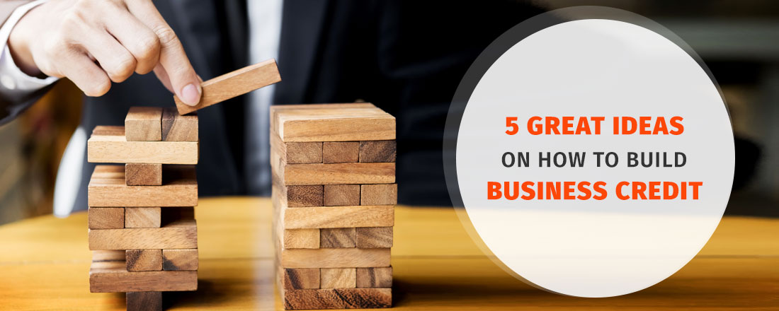 5 Great Ideas on How to Build Business Credit