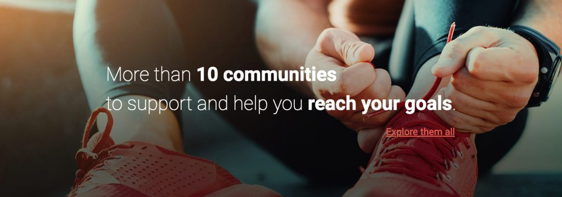 More than 10 communities to support and help you reach your goals