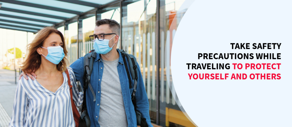 Take safety precautions while traveling to protect yourself and others