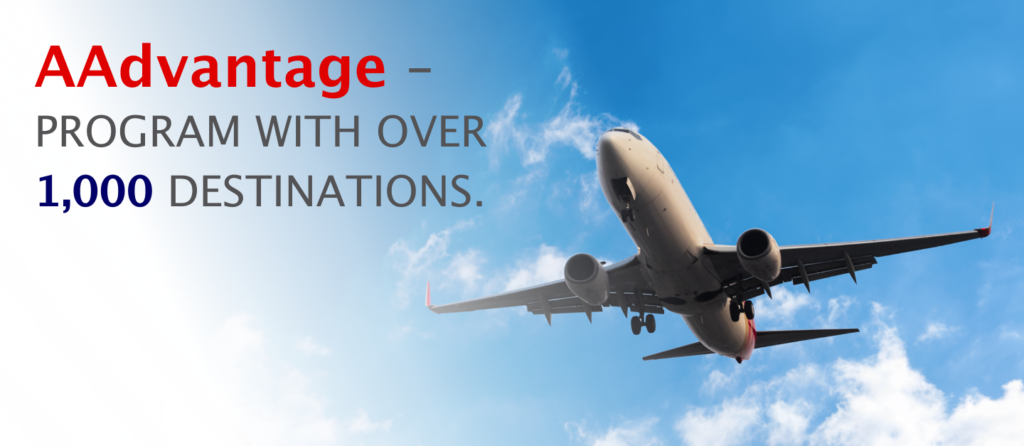 AAdvantage is an American Airlines award flights program with over 1,000 destinations.